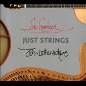 Just Strings - music for harp, guitar & percussion by Jon Harrison, John Luther Adams / Alison Bjorkedal, harp; John Schneider, guitar; T.J. Troy, percussion