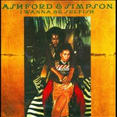 Ashford & Simpson: I Wanna Be Selfish [Expanded Edition]