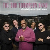 The Bob Thompson Band: Look Beyond the Rain *