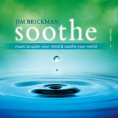Jim Brickman: Soothe, Vol. 1: Music to Quiet Your Mind & Soothe Your World