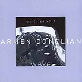 Armen Donelian: Grand Ideas, Vol. 1: Wave