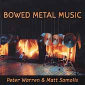Bowed Metal Music - Peter Warren, Matt Samolis