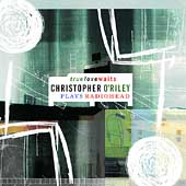 True Love Waits - Christopher O'Riley Plays Radiohead