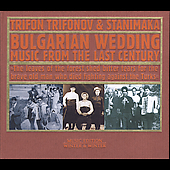 Trifon Trifonov: Bulgarian Wedding Music from the Last Century
