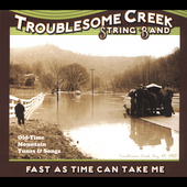 Troublesome Creek String Band: Fast as Time Can Take Me [Digipak]