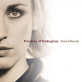 Patricia O'Callaghan (Soprano Vocal): Naked Beauty