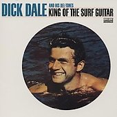 Dick Dale/Dick Dale & the Del-Tones: King Of The Super Guitar