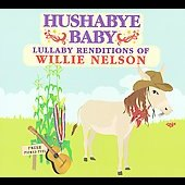 Hushabye Baby: Hushabye Baby: Lullaby Renditions of Willie Nelson [Slipcase]