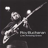 Roy Buchanan: Live: Amazing Grace