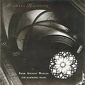 Michael Harrison (Piano): From Ancient Worlds: For Harmonic Piano