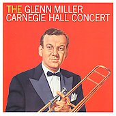 Glenn Miller: The Carnegie Hall Concert