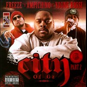 Freeze (Hip Hop)/Young Bossi/Ampichino: City of G'z, Pt. 2 [PA]