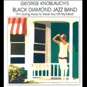 George Knoblauch/George Knoblauch's Black Diamond Jazz Band: I'm Going Away To Wear You Off My Mind, Vol. 2 *