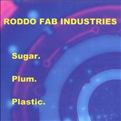 Roddo Fab Industries: Sugar. Plum. Plastic. *