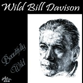 Wild Bill Davison: Beautifully Wild