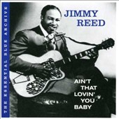 Jimmy Reed: The Essential Blue Archive: Ain't That Lovin' You Baby