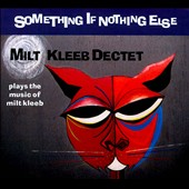Milt Kleeb/Milt Kleeb Dectet: Something If Nothing Else [Digipak]