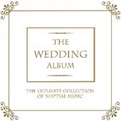 The Wedding Album - The Ultimate Collection of Nuptial Music