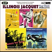 Illinois Jacquet: Five Classic Albums: The Kid and the Brute/Swing's the Thing/Illinois Jacquet Flies Again/Illinois Jacquet Collates/Groovin' With Jacquet
