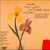 Allan Blank: Song Cycles with Double Bass & Piano / Catharine Thieme, mezzo-soprano; Jennifer Miller, soprano; Andrew Kohn, double bass; Robert Thieme, piano