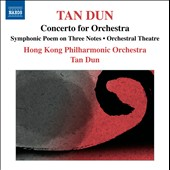 Tan Dun: Concerto for Orchestra; Symphonic Poem of 3 Notes; Orchestral Theatre I,