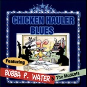 Bubba P. Water: Chicken Hauler Blues, Vol. 1