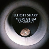 Elliott Sharp: Momentum Anomaly [Digipak]