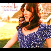 Jodelle: Better Than OK [Digipak]