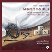 Miserere mei Deus, music for Passiontide around 1500 - works by Bernhard Ycart, Heinrich Isaac, Josquin Desprez / Ensemble Officium