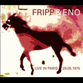 Fripp & Eno/Robert Fripp/Brian Eno: Live in Paris 28.05.1975 [Box]