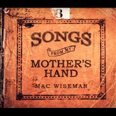 Mac Wiseman: Songs from My Mother's Hand [Digipak] *