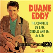 Duane Eddy: The Complete US & UK Singles and EPs As & Bs 1955-62 *