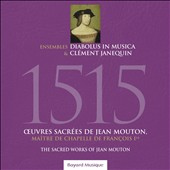 1515: The Sacred Works of Jean Mouton / Diabolus in Musica Ens.; Clément Janequin Ens.