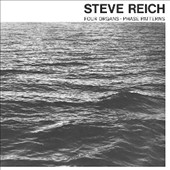 Steve Reich (Composer): Four Organs; Phase Patterns [Digipak]