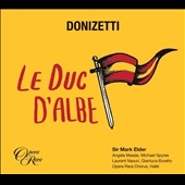 Gaetano Donizetti (1797-1848): Le Duc dÆAlbe (The Duke of Alba), opera / Angela Meade, soprano; Michael Spyres, tenor; Laurent Naouri, bass-baritone; Gianluca Buratto, bass; Hallé Orchestra, Mark Elder