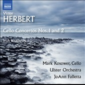 Victor Herbert (1859-1924): Cello Concertos Nos. 1 and 2; Irish Rhapsody / Mark Kosower, cello; Ulster Orch., JoAnn Falletta