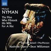 Michael Nyman (b.1944): The Man Who Mistook His Wife for a Hat / Dean Williamson, Nashville Opera Orch.; Treviño, bass; Sjöwall, soprano; MacPherson, tenor