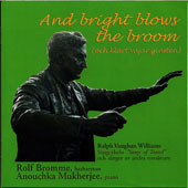And Bright Blows the Broom - Vaughan Williams: Songs of Travel and other works by Sibelius, John Alan Griffiths (1927-2014), Carl Nielsen, Lars-Erik Larsson (1908-1986), and P. Tchaikovsky / Rolf Bromme, Bass/Barr.; Anouchka Mukherjee, Piano