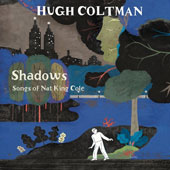 Hugh Coltman/Nat King Cole: Shadows: Songs of Nat King Cole & Live at Jazz à Vienne