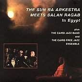 Sun Ra: Sun Ra Arkestra Meets Salah Ragab in Egypt