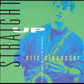 Eric Alexander (Saxophone): Straight Up