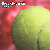 The Visible Men: Love:30 *