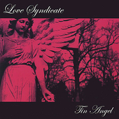 Love Syndicate: Tin Angel *