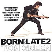 Tom Green: Born Too Late 2 *