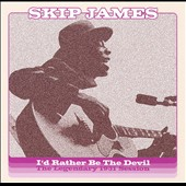 Skip James: I'd Rather Be the Devil: The Legendary 1931 Session