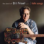 Bill Frisell: The Best of Bill Frisell, Vol. 1: Folk Songs