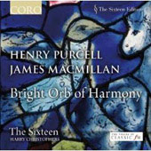 The Sixteen Edition - Bright Orb of Harmony - Purcell, MacMillan