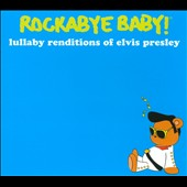 Rockabye Baby!: Rockabye Baby! Lullaby Renditions of Elvis Presley