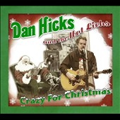 Dan Hicks/Dan Hicks & His Hot Licks: Crazy for Christmas [Digipak]