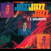 T.K. Ramamoorthy: Fabulous Notes and Beats of the Indian Carnatic - Jazz